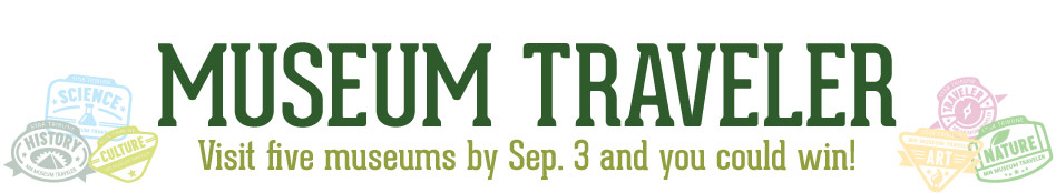 Museum Traveler: visit five museums this summer and you could win!